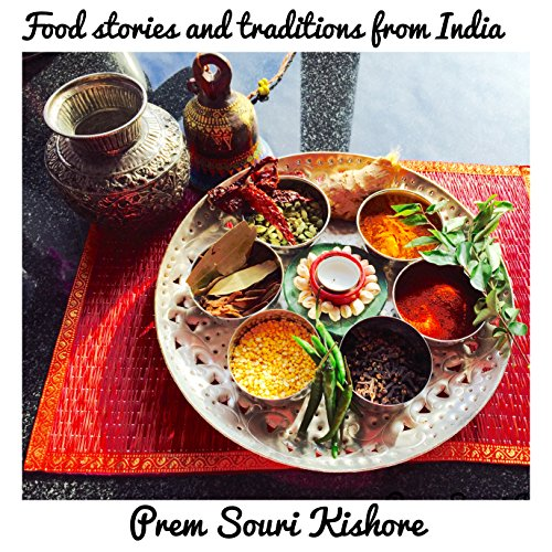 Food Stories, Rituals and Traditions of India: A Food Journey through India cover art