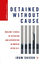 Detained without Cause: Muslims' Stories of Detention and Deportation in America after 9/11 (Palgrave Studies in Oral History)