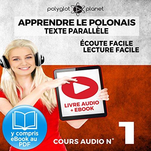 Couverture de Apprendre le polonais - Texte parallèle Écoute facile | Lecture facile: POLONAIS COURS AUDIO N° 1 (Lire et écouter des Livres en polonais) [Learn Polish]