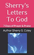 Sherry's Letters To God: 7 Days of Prayer & Praise