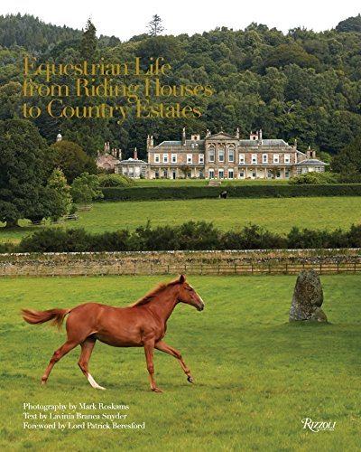 Compare Textbook Prices for Equestrian Life: From Riding Houses to Country Estates  ISBN 9780847862238 by Roskams, Mark,Beresford, Patrick Lord,Snyder, Lavinia Branca