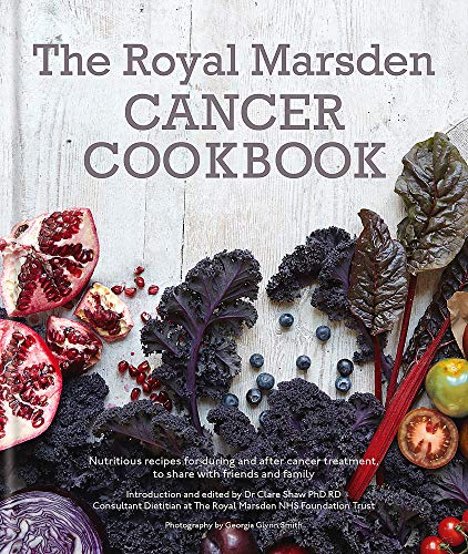 The Royal Marsden Cancer Cookbook: Nutritious recipes for...