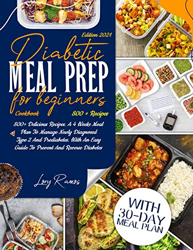 Diabetic Meal Prep Cookbook For Beginners Edition 2021: 800+ Delicious Recipes. A 4 Weeks Meal Plan To Manage Newly Diagnosed Type 2 And Prediabetes. With ... Diabetes (Diabetic and Healthy Meal prep)