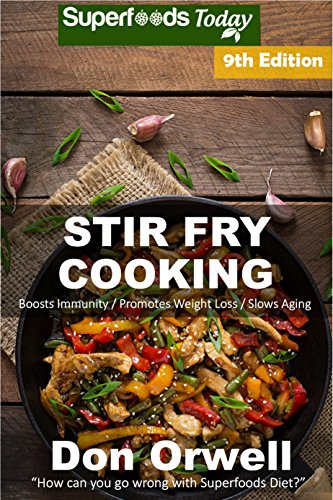Stir Fry Cooking: Over 160 Quick & Easy Gluten Free Low Cholesterol Whole Foods Recipes full of Antioxidants & Phytochemicals (Stir Fry Natural Weight Loss Transformation Book 3)