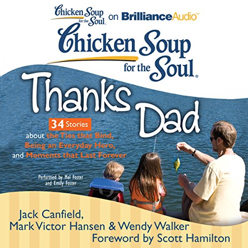 Chicken Soup for the Soul: Thanks Dad - 34 Stories about the Ties that Bind, Being an Everyday Hero, and Moments that Last Forever audiobook cover art