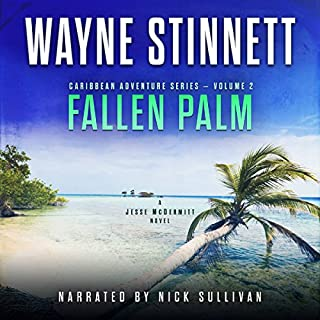 Fallen Palm: A Jesse McDermitt Novel     Caribbean Adventure Series, Volume 2              By:                                                                                                                                 Wayne Stinnett                               Narrated by:                                                                                                                                 Nick Sullivan                      Length: 8 hrs and 4 mins     226 ratings     Overall 4.5
