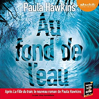 Au fond de l'eau                   By:                                                                                                                                 Paula Hawkins                               Narrated by:                                                                                                                                 Julien Chatelet,                                                                                        Marie-Eve Dufresne,                                                                                        Clémentine Domptail,                   and others                 Length: 11 hrs and 8 mins     2 ratings     Overall 3.5