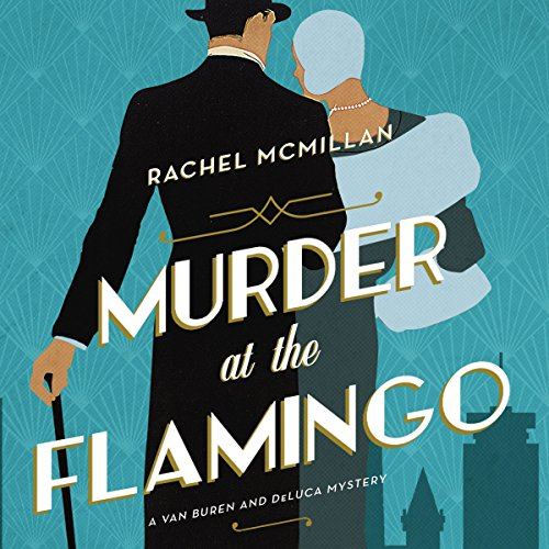 Murder at the Flamingo     The Van Buren and DeLuca Mystery Series, Book 1              By:                                                                                                                                 Rachel McMillan                               Narrated by:                                                                                                                                 Kristin James                      Length: 10 hrs and 4 mins     15 ratings     Overall 3.7