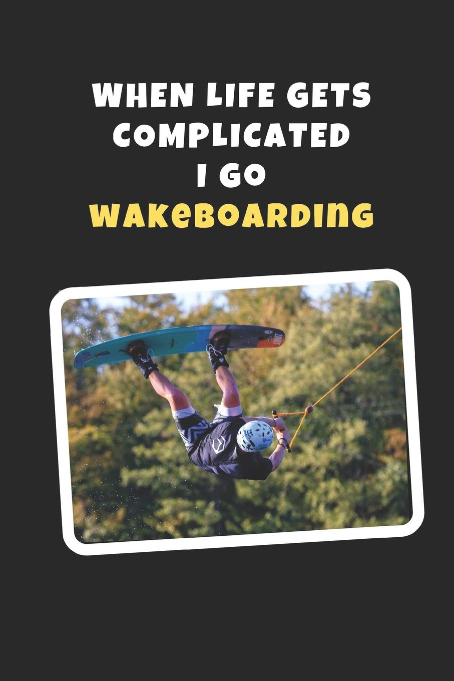 When Life Gets Complicated Wakeboarding