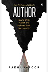 Author : How To Write, Publish and Sell Your Book Successfully Kindle Edition