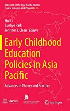 Early Childhood Education Policies in Asia Pacific: Advances in Theory and Practice (Education in the Asia-Pacific Region: Issues, Concerns and Prospects)