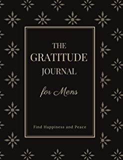 The Gratitude Journal for Mens: Find Happiness and Peace: Self Improvement and Motivational Journal to Help Cultivate Grat...