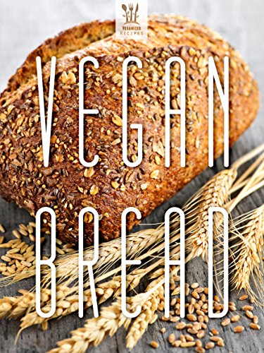 50 Delicious Vegan Bread Recipes (Veganized Recipes)