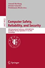 Computer Safety, Reliability, and Security: 35th International Conference, SAFECOMP 2016, Trondheim, Norway, September 21-23, 2016, Proceedings (Lecture Notes in Computer Science Book 9922)