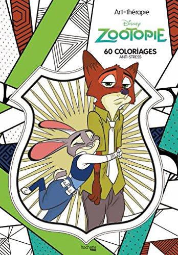 Art-thérapie Zootopie: 60 coloriages anti-stress