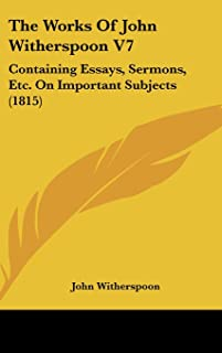 The Works of John Witherspoon V7: Containing Essays, Sermons, Etc. on Important Subjects (1815)