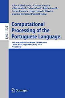 Computational Processing of the Portuguese Language: 13th International Conference, PROPOR 2018, Canela, Brazil, September 24–26, 2018, Proceedings (Lecture Notes in Computer Science Book 11122)