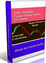 Emini Strategies - Master the Futures Market: Emini Futures Strategies for S&P, NasDaq, ES Trading