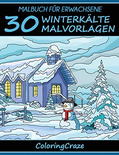 Malbuch für Erwachsene: 30 Winterkälte Malvorlagen (Bunte Jahreszeiten, Band 4)