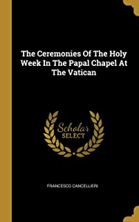 The Ceremonies Of The Holy Week In The Papal Chapel At The Vatican