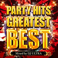 PARTY HITS GREATEST BEST Mixed by DJ ULTRA