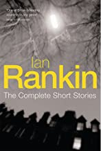 The Complete Short Stories: A Good Hanging/ Beggars Banquet/ Atonement (Inspector Rebus)
