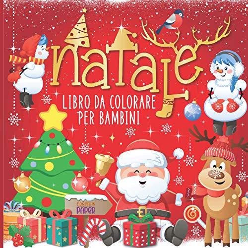 Natale libro da colorare per bambini: una fantastica raccolta di 30 disegni da colorare con Babbi Natale, alberi di Natale, pupazzi di neve, renne e molto altro!