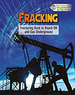 Fracking: Fracturing Rock to Reach Oil and Gas Underground (Next Generation Energy)