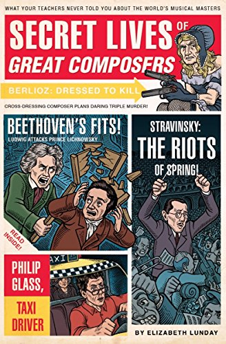 Compare Textbook Prices for Secret Lives of Great Composers: What Your Teachers Never Told You about the World's Musical Masters 1st Edition ISBN 9781594744020 by Lunday, Elizabeth,Zucca, Mario