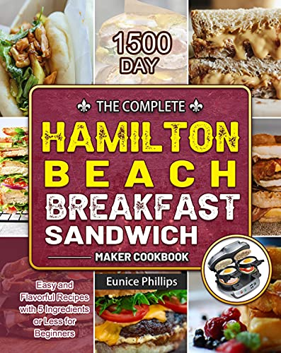 The Complete Hamilton Beach Breakfast Sandwich Maker Cookbook: 1500-Day Easy and Flavorful Recipes with 5 Ingredients or Less for Beginners