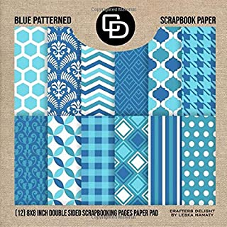 Blue Patterned Scrapbook Paper (12) 8x8 Inch Double Sided Scrapbooking Pages Paper Pad: Crafters Delight By Leska Hamaty