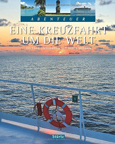 Eine Kreuzfahrt um die Welt - 115 Tage unterwegs auf allen Meeren: Ein Bildband mit über 245 Bildern auf 128 Seiten - STÜRTZ Verlag (Abenteuer)