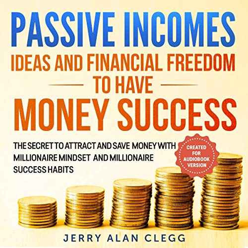 Passive Incomes Ideas and Financial Freedom to Have Money Success cover art
