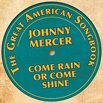 The Great American Songbook - Johnny Mercer (Come Rain or Come Shine)