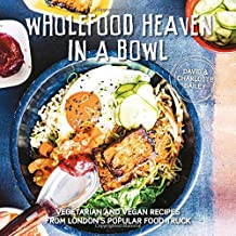 Wholefood Heaven in a Bowl: Vegetarian and Vegan Recipes from London's Popular Food Truck