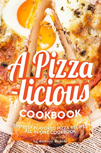 A Pizza-licious Cookbook!: Sinfully Flavored Pizza Recipes All in One Cookbook (English Edition)