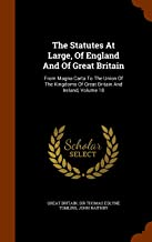 The Statutes At Large, Of England And Of Great Britain: From Magna Carta To The Union Of The Kingdoms Of Great Britain And Ireland, Volume 18