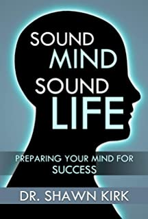 Sound Mind - Sound Life: Preparing your mind for success (English Edition)