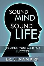 Sound Mind - Sound Life: Preparing your mind for success