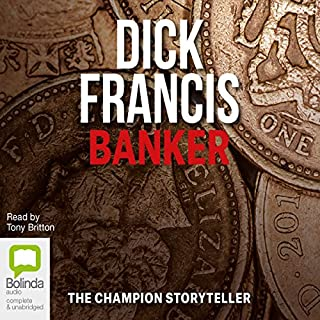 Banker                   By:                                                                                                                                 Dick Francis                               Narrated by:                                                                                                                                 Tony Britton                      Length: 10 hrs and 42 mins     171 ratings     Overall 4.5