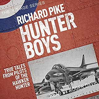 Hunter Boys: True Tales from Pilots of the Hawker Hunter     The Jet Age Series              By:                                                                                                                                 Richard Pike                               Narrated by:                                                                                                                                 Roger Davis                      Length: 8 hrs and 31 mins     8 ratings     Overall 3.9
