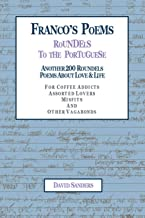 Franco's Poems Roundels to the Portuguese: Another 200 Roundels Poems About Love & Life