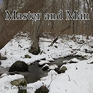 Master and Man                   By:                                                                                                                                 Leo Tolstoy,                                                                                        Louise Maude - translator,                                                                                        Aylmer Maude - translator                               Narrated by:                                                                                                                                 Walter Zimmerman                      Length: 2 hrs and 10 mins     Not rated yet     Overall 0.0