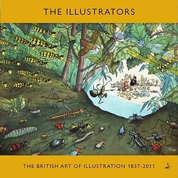 The Illustrators: The British Art of Illustration 1800-2011 1905738404 Book Cover
