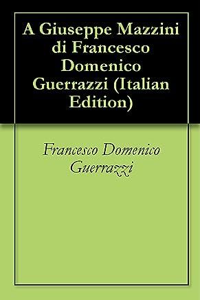 A Giuseppe Mazzini di Francesco Domenico Guerrazzi
