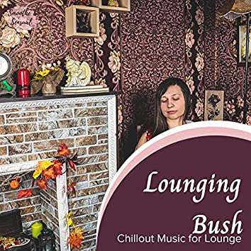 Lounging Bush - Chillout Music For Lounge