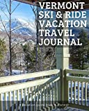 Vermont Ski & Ride Travel Journal: Vacation Guide Book, Organizer and Destination Planner Makes a Great Keepsake Gift