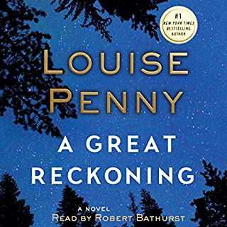 A Great Reckoning     A Novel              Written by:                                                                                                                                 Louise Penny                               Narrated by:                                                                                                                                 Robert Bathurst                      Length: 13 hrs and 32 mins     35 ratings     Overall 4.7