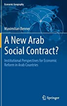 A New Arab Social Contract?: Institutional Perspectives for Economic Reform in Arab Countries (Economic Geography)