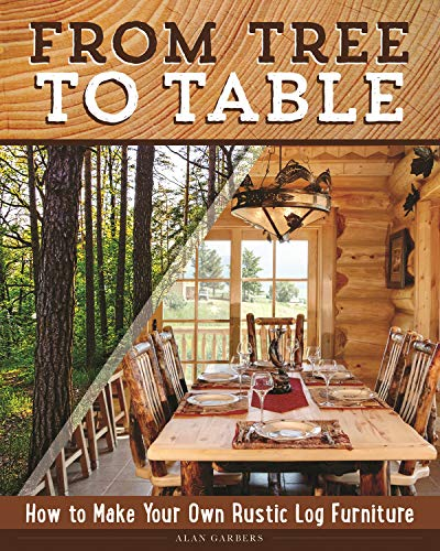 From Tree to Table: How to Make Your Own Rustic Log Furniture (English Edition)